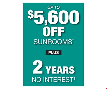 Up To $5,600 Off Sunrooms Plus 2 Years No Interest