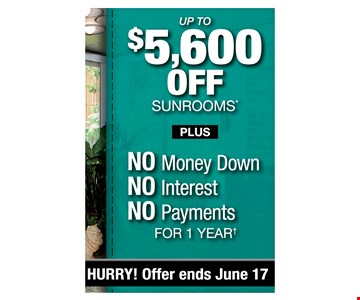up to $5,600 off sunrooms plus NO Money Down No interest No payments for 1 year