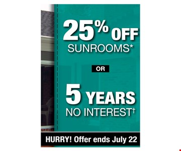 25% off sunrooms or 5 years no interest