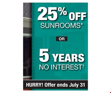 25% Off Sunrooms or 5 Years No Interest. PROMO CODE: CLIP •Discount applies to MSRP: Some restrictions apply. See store for details. Not valid on prior sales or previous quotes. May not be used in conjunction with other offers or discounts. Franchlse/dealer participation varies. tNo Interest for 5 Years plan not valid on prior sales and may not be used in conjunction with any other discounts, offers or previous quotes. Subject to qualifying credit approval. No down payment. Fixed APR of 0.00% for 65 months. For each $1,000 financed, 5 months of $0.00 payments followed by 60 amortized payments of $16.67. Financing for GreenSky® consumer credit programs is provided by federally insured, federal and state chartered financial institutions without regard to race, color, religion, national origin, sex or familial status. See store for details. Franchise/dealer participation varies. @Copyright 2018 Patio Enclosures. MA Reg. #168562; CT HIC.0631661