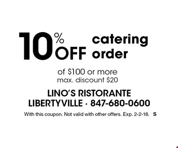 10% off catering order of $100 or more max. discount $20. With this coupon. Not valid with other offers. Exp. 2-2-18. S