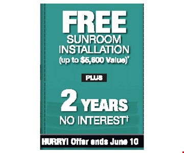 FREE SUNROOM INSTALLATION ( UP TO $5,600 VALUE) + 2 YEARS NO INTEREST