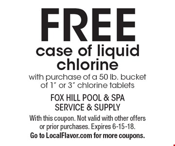FREE case of liquid chlorine with purchase of a 50 lb. bucket of 1
