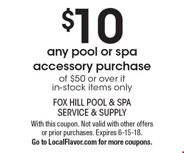 $10 OFF any pool or spa accessory purchase of $50 or over it in-stock items only. With this coupon. Not valid with other offers or prior purchases. Expires 6-15-18. Go to LocalFlavor.com for more coupons.