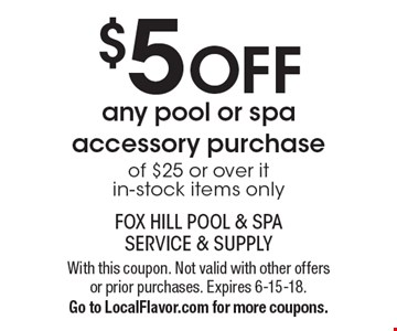 $5 OFF any pool or spa accessory purchase of $25 or over it in-stock items only. With this coupon. Not valid with other offers or prior purchases. Expires 6-15-18. Go to LocalFlavor.com for more coupons.