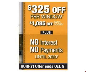 $325 off per window. $1085 off patio doors plus no interest, no payments until 2020