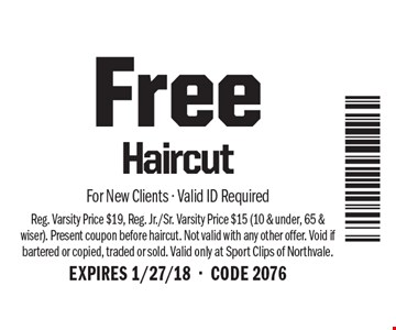 Free Haircut . For New Clients - Valid ID Required Reg. Varsity Price $19, Reg. Jr./Sr. Varsity Price $15 (10 & under, 65 & wiser). Present coupon before haircut. Not valid with any other offer. Void if bartered or copied, traded or sold. Valid only at Sport Clips of Northvale. EXPIRES 1/27/18-CODE 2076