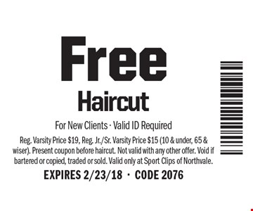 Free Haircut. For New Clients - Valid ID Required. Reg. Varsity Price $19, Reg. Jr./Sr. Varsity Price $15 (10 & under, 65 & wiser). Present coupon before haircut. Not valid with any other offer. Void if bartered or copied, traded or sold. Valid only at Sport Clips of Northvale. EXPIRES 2/23/18-CODE 2076