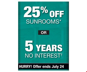 25% off sunrooms or 5 years no interest. Hurry, offer ends July 24. PROMO CODE: EXTRA *Discount applies to MSRP. Some restrictions apply. See store for details. Not valid on prior sales or previous quotes. May not be used in conjunction with other offers or discounts. Franchise/dealer participation varies. †No Interest for 5 Years plan not valid on prior sales and may not be used in conjunction with any other discounts, offers or previous quotes. Subject to qualifying credit approval. No down payment. Fixed APR of 0.00% for 65 months. For each $1,000 financed, 5 months of $0.00 payments followed by 60 amortized payments of $16.67. Financing for GreenSky® consumer credit programs is provided by federally insured, federal and state chartered financial institutions without regard to race, color, religion, national origin, sex or familial status. See store for details. Franchise/dealer participation varies. ©Copyright 2018 Patio Enclosures.
