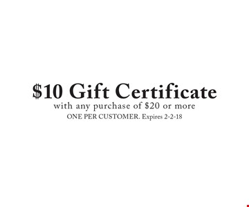 $10 Gift Certificate with any purchase of $20 or more. ONE PER CUSTOMER. Expires 2-2-18