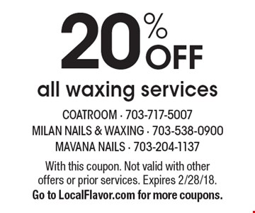20% OFF all waxing services. With this coupon. Not valid with other offers or prior services. Expires 2/28/18. Go to LocalFlavor.com for more coupons.