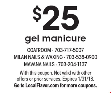 $25 gel manicure. With this coupon. Not valid with other offers or prior services. Expires 1/31/18. Go to LocalFlavor.com for more coupons.