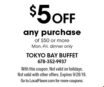 $5 off any purchase of $50 or more. Mon.-Fri. dinner only. With this coupon. Not valid on holidays. Not valid with other offers. Expires 9/28/18. Go to LocalFlavor.com for more coupons.