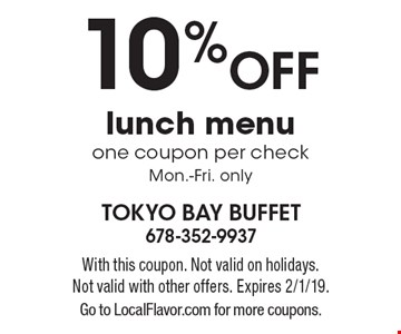 10% off lunch menu one coupon per check, Mon.-Fri. only. With this coupon. Not valid on holidays. Not valid with other offers. Expires 2/1/19. Go to LocalFlavor.com for more coupons.