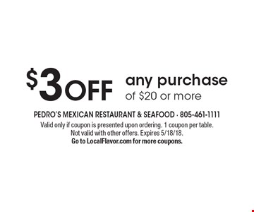 $3 off any purchase of $20 or more. Valid only if coupon is presented upon ordering. 1 coupon per table. Not valid with other offers. Expires 5/18/18. Go to LocalFlavor.com for more coupons.