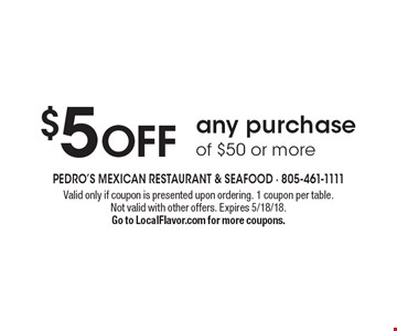 $5 off any purchase of $50 or more. Valid only if coupon is presented upon ordering. 1 coupon per table. Not valid with other offers. Expires 5/18/18. Go to LocalFlavor.com for more coupons.