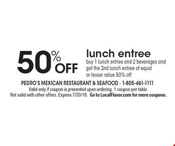 50% off lunch entree buy 1 lunch entree and 2 beverages and get the 2nd lunch entree of equal or lesser value 50% off. Valid only if coupon is presented upon ordering. 1 coupon per table. Not valid with other offers. Expires 7/20/18.Go to LocalFlavor.com for more coupons.