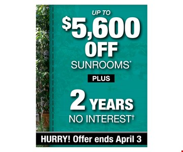 Up to $5600 off sunrooms plus 2 years no interest