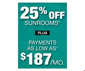 25% off sunrooms plus payments as low as $187/mo