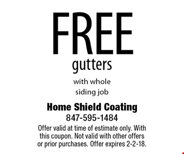 Free gutters with whole siding job. Offer valid at time of estimate only. With this coupon. Not valid with other offers or prior purchases. Offer expires 2-2-18.