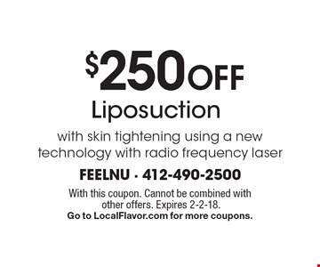 $250 Off Liposuction with skin tightening using a new technology with radio frequency laser. With this coupon. Cannot be combined with other offers. Expires 2-2-18. Go to LocalFlavor.com for more coupons.