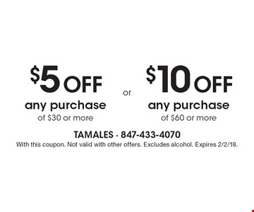$5 off any purchase of $30 or more or $10 off any purchase of $60 or more. With this coupon. Not valid with other offers. Excludes alcohol. Expires 2/2/18.