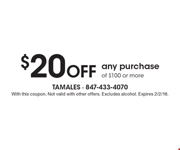 $20 off any purchase of $100 or more. With this coupon. Not valid with other offers. Excludes alcohol. Expires 2/2/18.