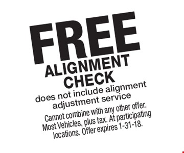 FREE Alignment check does not include alignment adjustment service. Cannot combine with any other offer. Most Vehicles, plus tax. At participating locations. Offer expires 1-31-18.