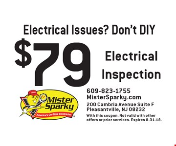 $79 Electrical Inspection. 609-823-1755MisterSparky.com200 Cambria Avenue Suite FPleasantville, NJ 08232With this coupon. Not valid with other offers or prior services. Expires 8-31-18.