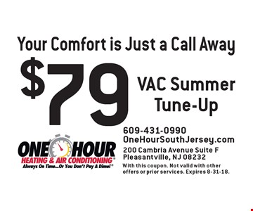 $79 VAC Summer Tune-Up . 609-431-0990 OneHourSouthJersey.com200 Cambria Avenue Suite FPleasantville, NJ 08232With this coupon. Not valid with other offers or prior services. Expires 8-31-18.