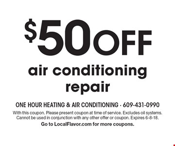 $50 off air conditioning repair. With this coupon. Please present coupon at time of service. Excludes oil systems. Cannot be used in conjunction with any other offer or coupon. Expires 6-8-18. Go to LocalFlavor.com for more coupons.