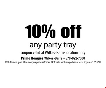10% off any party tray. Coupon valid at Wilkes-Barre location only. With this coupon. One coupon per customer. Not valid with any other offers. Expires 1/26/18.