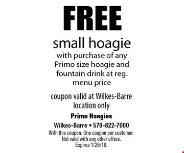 Free small hoagie. With purchase of any Primo size hoagie and fountain drink at reg. menu price. Coupon valid at Wilkes-Barre location only. With this coupon. One coupon per customer. Not valid with any other offers. Expires 1/26/18.