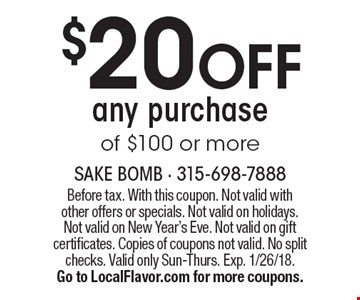 $20 OFF any purchase of $100 or more. Before tax. With this coupon. Not valid with other offers or specials. Not valid on holidays. Not valid on New Year's Eve. Not valid on gift certificates. Copies of coupons not valid. No split checks. Valid only Sun-Thurs. Exp. 1/26/18. Go to LocalFlavor.com for more coupons.