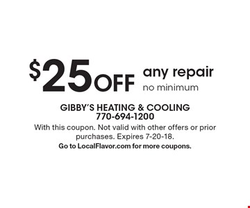 $25 Off any repair, no minimum. With this coupon. Not valid with other offers or prior purchases. Expires 7-20-18. Go to LocalFlavor.com for more coupons.