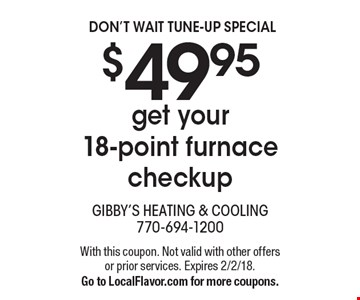 $49.95 get your 18-point furnace checkup. With this coupon. Not valid with other offers or prior services. Expires 2/2/18. Go to LocalFlavor.com for more coupons.