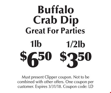 Buffalo Crab Dip, Great For Parties 1lb $6.50 or 1/2lb $3.50. Must present Clipper coupon. Not to be combined with other offers. One coupon per customer. Expires 3/31/18. Coupon code: LD