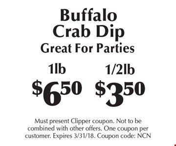 Buffalo Crab Dip, Great For Parties 1lb $6.50 or 1/2lb $3.50. Must present Clipper coupon. Not to be combined with other offers. One coupon per customer. Expires 3/31/18. Coupon code: NCN