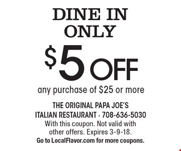DINE IN ONLY. $5 off any purchase of $25 or more. With this coupon. Not valid with other offers. Expires 3-9-18. Go to LocalFlavor.com for more coupons.
