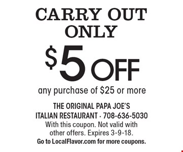CARRY OUT ONLY. $5 off any purchase of $25 or more. With this coupon. Not valid with other offers. Expires 3-9-18. Go to LocalFlavor.com for more coupons.