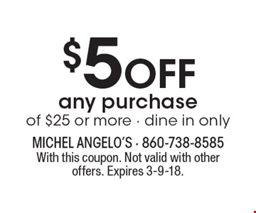 $5 Off any purchase of $25 or more. Dine in only. With this coupon. Not valid with other offers. Expires 3-9-18.