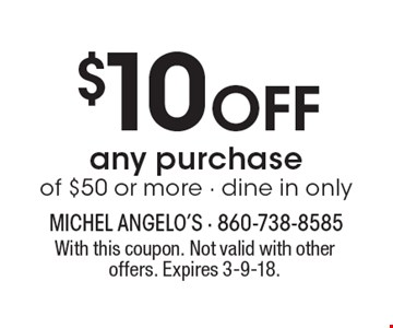 $10 Off any purchase of $50 or more. Dine in only. With this coupon. Not valid with other offers. Expires 3-9-18.