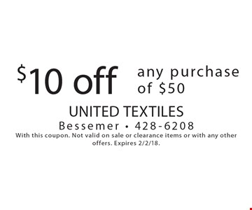 $10 off any purchase of $50. With this coupon. Not valid on sale or clearance items or with any other offers. Expires 2/2/18.
