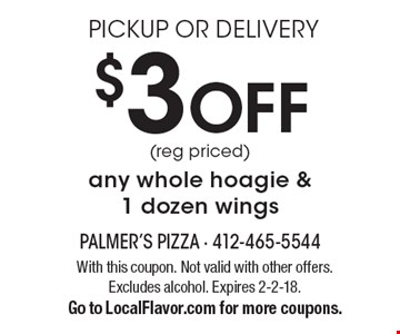 PICKUP OR DELIVERY $3 OFF (reg priced) any whole hoagie & 1 dozen wings. With this coupon. Not valid with other offers. Excludes alcohol. Expires 2-2-18. Go to LocalFlavor.com for more coupons.