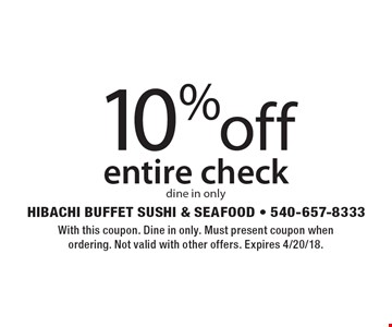 10% off entire check, dine in only. With this coupon. Dine in only. Must present coupon when ordering. Not valid with other offers. Expires 4/20/18.
