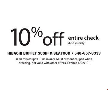 10% off entire check (dine in only). With this coupon. Dine in only. Must present coupon when ordering. Not valid with other offers. Expires 6/22/18.