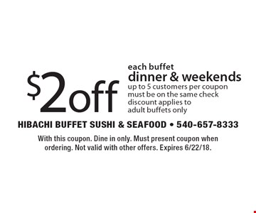 $2 off each buffet. Dinner & weekends, up to 5 customers per coupon. Must be on the same check. Discount applies to adult buffets only. With this coupon. Dine in only. Must present coupon when ordering. Not valid with other offers. Expires 6/22/18.