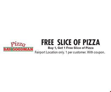 free slice of pizza. Buy 1, Get 1 Free Slice of Pizza. Fairport Location only. 1 per customer. With coupon.
