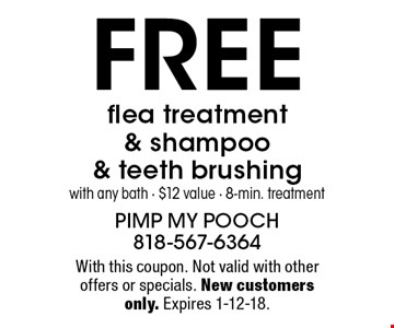 Free flea treatment & shampoo & teeth brushing with any bath - $12 value - 8-min. treatment. With this coupon. Not valid with other offers or specials. New customers only. Expires 1-12-18.