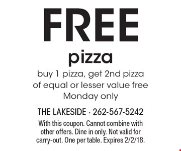 FREE pizza. Buy 1 pizza, get 2nd pizza of equal or lesser value free. Monday only. With this coupon. Cannot combine with other offers. Dine in only. Not valid for carry-out. One per table. Expires 2/2/18.